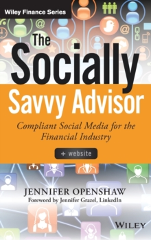 The Socially Savvy Advisor : Compliant Social Media for the Financial Industry, Hardback Book