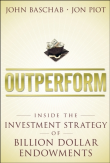 Outperform : Inside the Investment Strategy of Billion Dollar Endowments, Paperback / softback Book