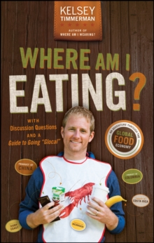 "Where Am I Eating? : An Adventure Through the Global Food Economy with Discussion Questions and a Guide to Going ""Glocal"", Paperback / softback Book"