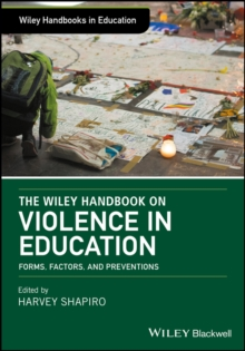 The Wiley Handbook on Violence in Education : Forms, Factors, and Preventions, Hardback Book