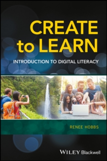 Create to Learn : Introduction to Digital Literacy, Hardback Book