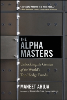 The Alpha Masters : Unlocking the Genius of the World's Top Hedge Funds, Paperback Book