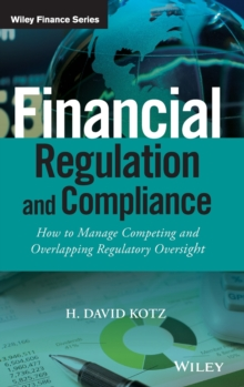 Financial Regulation and Compliance : How to Manage Competing and Overlapping Regulatory Oversight + Website, Hardback Book
