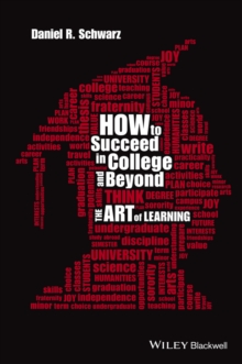 How to Succeed in College and Beyond : The Art of Learning, Hardback Book