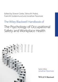 The Wiley Blackwell Handbook of the Psychology of Occupational Safety and Workplace Health, Hardback Book