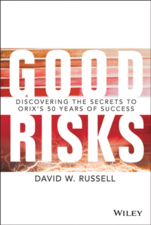 Good Risks : Discovering the Secrets to Orix's 50 Years of Success, Hardback Book