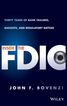 Inside the Fdic : Thirty Years of Bank Failures, Bailouts, and Regulatory Battles, Hardback Book