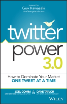 Twitter Power 3.0 : How to Dominate Your Market One Tweet at a Time, Paperback Book