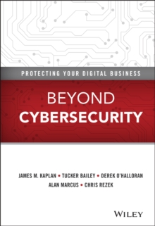 Beyond Cybersecurity : Protecting Your Digital Business, Hardback Book