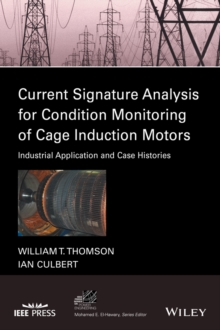 Current Signature Analysis for Condition Monitoring of Cage Induction Motors : Industrial Application and Case Histories, Hardback Book