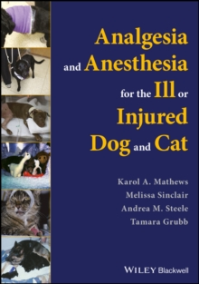 Analgesia and Anesthesia for the Ill or Injured Dog and Cat, Paperback / softback Book