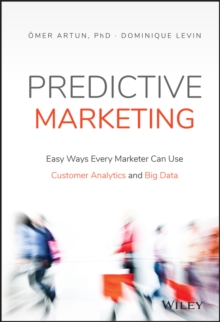 Predictive Marketing : Easy Ways Every Marketer Can Use Customer Analytics and Big Data, Hardback Book