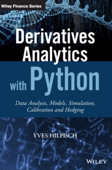 Derivatives Analytics with Python : Data Analysis, Models, Simulation, Calibration and Hedging, Hardback Book