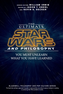 The Ultimate Star Wars and Philosophy : You Must Unlearn What You Have Learned, Paperback Book