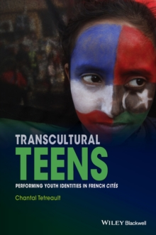 Transcultural Teens : Performing Youth Identities in French Cites, Paperback / softback Book