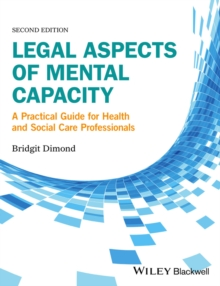 Legal Aspects of Mental Capacity : A Practical Guide for Health and Social Care Professionals, Paperback / softback Book