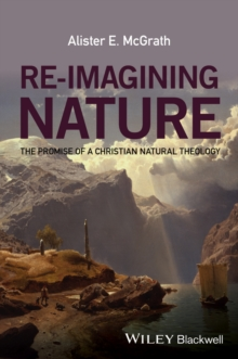 Re-Imagining Nature : The Promise of a Christian Natural Theology, Hardback Book