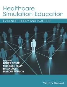 Healthcare Simulation Education : Evidence, Theory and Practice, Paperback / softback Book