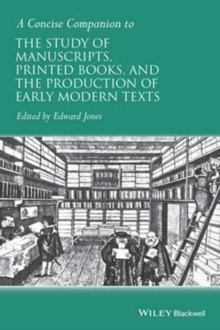 A Concise Companion to the Study of Manuscripts, Printed Books, and the Production of Early Modern Texts, Paperback Book