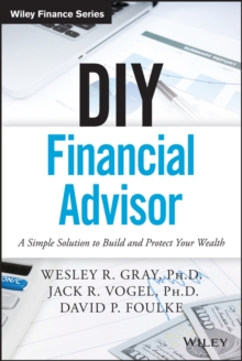 DIY Financial Advisor : A Simple Solution to Build and Protect Your Wealth, Hardback Book