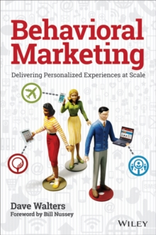 Behavioral Marketing : Delivering Personalized Experiences at Scale, Hardback Book