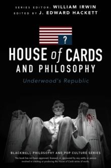 House of cards and philosophy underwoods republic j edward also by j edward hackett fandeluxe Gallery