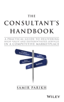 The Consultant's Handbook - a Practical Guide to  Delivering High-value and Differentiated Dervices in a Competitive Marketplace, Hardback Book