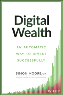 Digital Wealth : An Automatic Way to Invest Successfully, Hardback Book