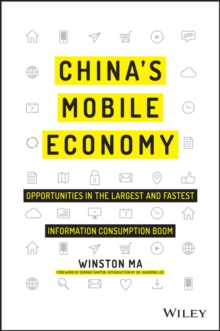 China's Mobile Economy : Opportunities in the Largest and Fastest Information Consumption Boom, Paperback / softback Book