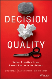 Decision Quality : Value Creation from Better Business Decisions, Hardback Book
