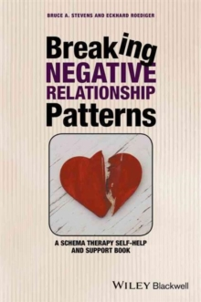 Breaking Negative Relationship Patterns : A Schema Therapy Self-Help and Support Book, Hardback Book