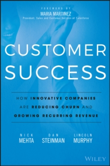 Customer Success : How Innovative Companies Are Reducing Churn and Growing Recurring Revenue, Hardback Book