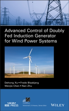 Advanced Control of Doubly Fed Induction Generator for Wind Power Systems, Hardback Book