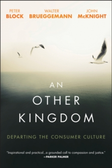 An Other Kingdom : Departing the Consumer Culture, Paperback Book