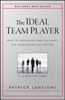 The Ideal Team Player : How to Recognize and Cultivate The Three Essential Virtues, Hardback Book