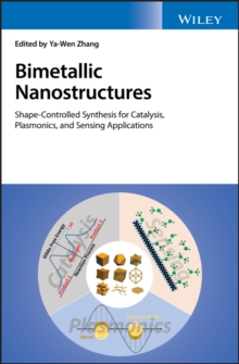 Bimetallic Nanostructures : Shape-Controlled Synthesis for Catalysis, Plasmonics, and Sensing Applications, Hardback Book