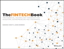 The FINTECH Book : The Financial Technology Handbook for Investors, Entrepreneurs and Visionaries, Paperback Book