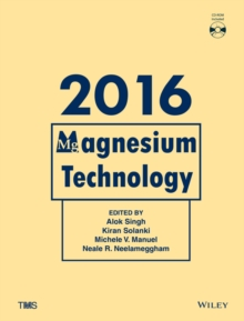 Magnesium Technology 2016 : Proceedings of a Symposium Sponsored by Magnesium Committee of the Light Metals Division of The Minerals, Metals & Materials Society (TMS) Held During TMS 2016 145th Annual, Hardback Book