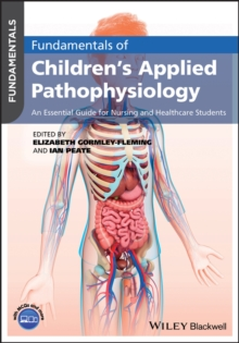 Fundamentals of Children's Applied Pathophysiology : An Essential Guide for Nursing and Healthcare Students, Paperback / softback Book