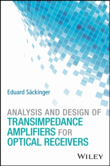 Analysis and Design of Transimpedance Amplifiers for Optical Receivers, Hardback Book