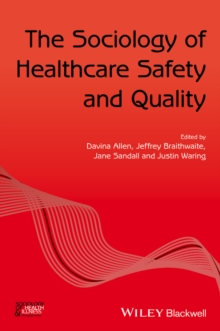 The Sociology of Healthcare Safety and Quality, Paperback / softback Book