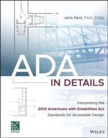 ADA in Details : Interpreting the 2010 Americans with Disabilities Act Standards for Accessible Design, Paperback / softback Book