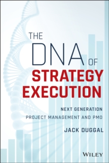The DNA of Strategy Execution : Next Generation Project Management and PMO, Hardback Book