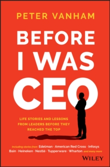 Before I Was CEO : Life Stories and Lessons From Leaders Before They Reached the Top, Hardback Book
