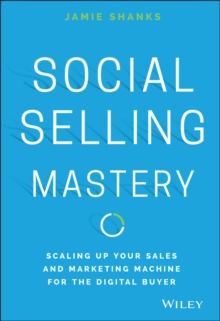 Social Selling Mastery : Scaling Up Your Sales and and Marketing Machine for the Digital Buyer, Hardback Book