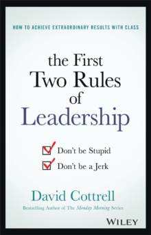 The First Two Rules of Leadership : Don't Be Stupid, Don't Be a Jerk, Hardback Book