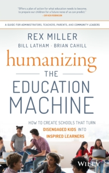 Humanizing the Education Machine : How to Create Schools That Turn Disengaged Kids Into Inspired Learners, Hardback Book
