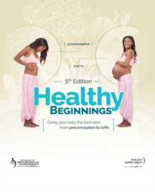 Healthy Beginnings : Giving Your Baby the Best Start, from Preconception to Birth, Paperback / softback Book