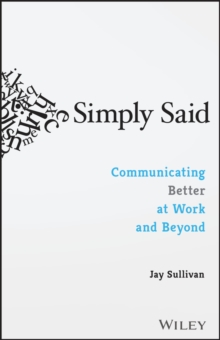 Simply Said : Communicating Better at Work and Beyond, Paperback / softback Book