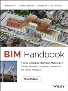 BIM Handbook : A Guide to Building Information Modeling for Owners, Designers, Engineers, Contractors, and Facility Managers, Hardback Book